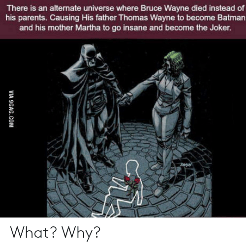 thomas wayne: There is an alternate universe where Bruce Wayne died instead of  his parents. Causing His father Thomas Wayne to become Batman  and his mother Martha to go insane and become the Joker. What? Why?
