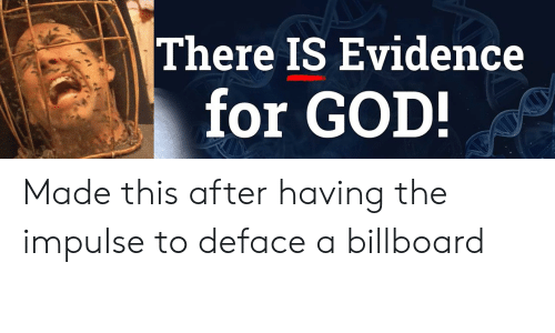 Billboard, God, and Impulse: There IS Evidence  for GOD! Made this after having the impulse to deface a billboard