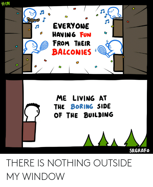 window: THERE IS NOTHING OUTSIDE MY WINDOW