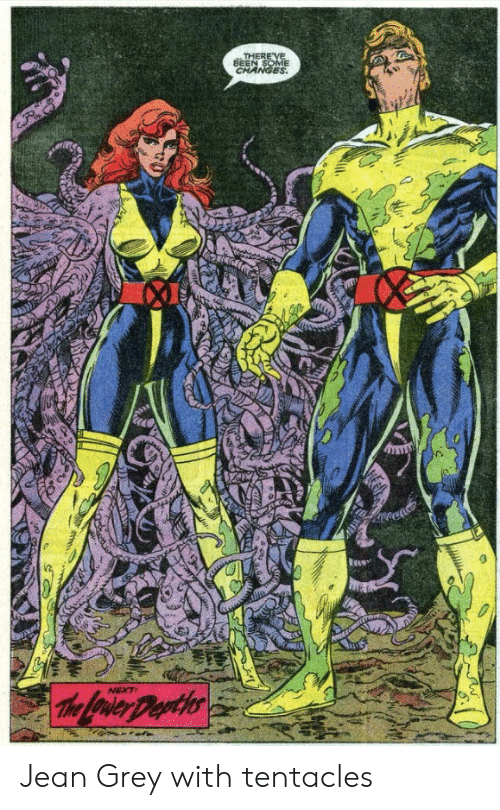 Grey, Been, and Next: THERE VE  BEEN SOME  CHANGES  NEXT  The Lrier Deyths Jean Grey with tentacles