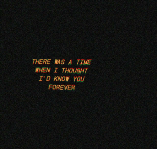 Time, Thought, and You: THERE WAS A TIME  WHEN I THOUGHT  ID KNOW YoU  FOREVES