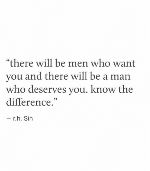 """Be a Man, Who, and Sin: """"there will be men who want  you and there will be a man  who deserves you. know the  difference.""""  35  r.h. Sin"""