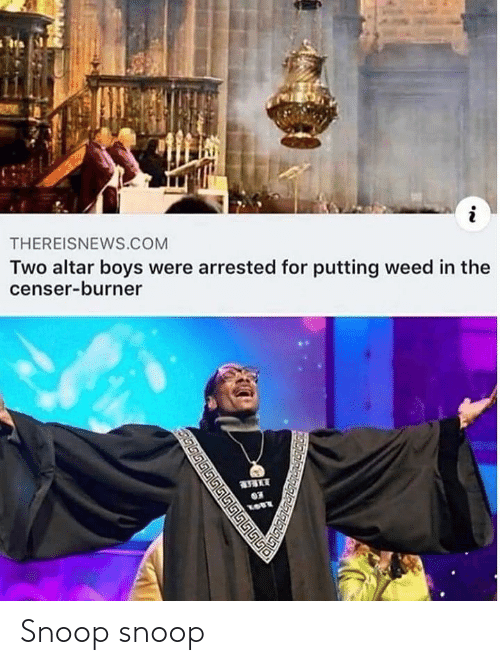 Weed: THEREISNEWS.COM  Two altar boys were arrested for putting weed in the  censer-burner  03  LOST  இடபடபடெடடட் Snoop snoop