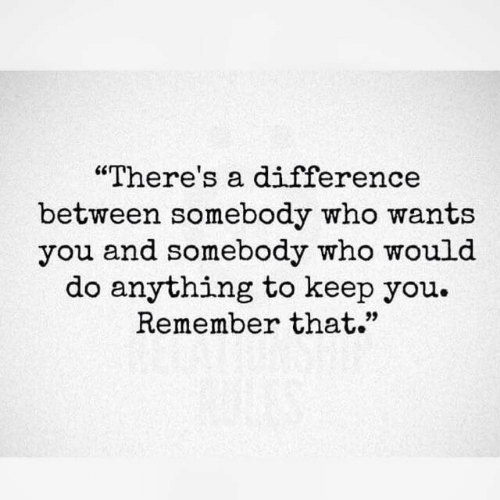 """Who, Remember, and You: """"There's a difference  between somebody who wants  you and somebody who would  do anything to keep you.  Remember that."""""""