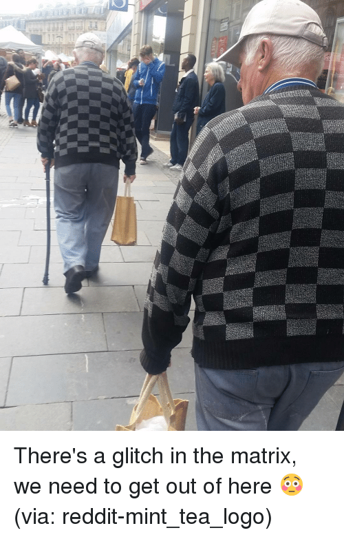 Glitch In The Matrix: There's a glitch in the matrix, we need to get out of here 😳 (via: reddit-mint_tea_logo)