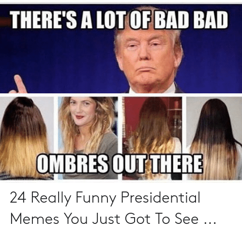 Presidential Memes: THERE'S A LOT OF BAD BAD  OMBRES OUT THERE 24 Really Funny Presidential Memes You Just Got To See ...
