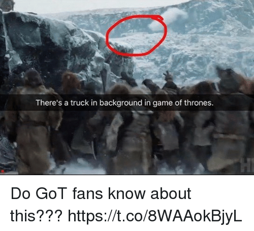 trucking: There's a truck in background in game of thrones Do GoT fans know about this??? https://t.co/8WAAokBjyL