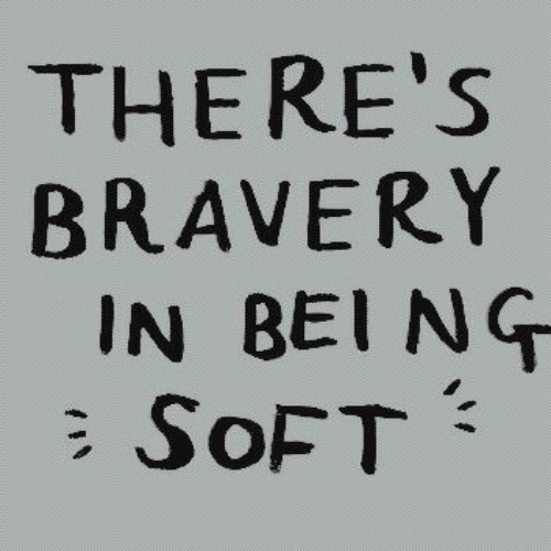 Soft, Bravery, and Bei: THERE'S  BRAVERY  IN BEI NG  SOFT  T