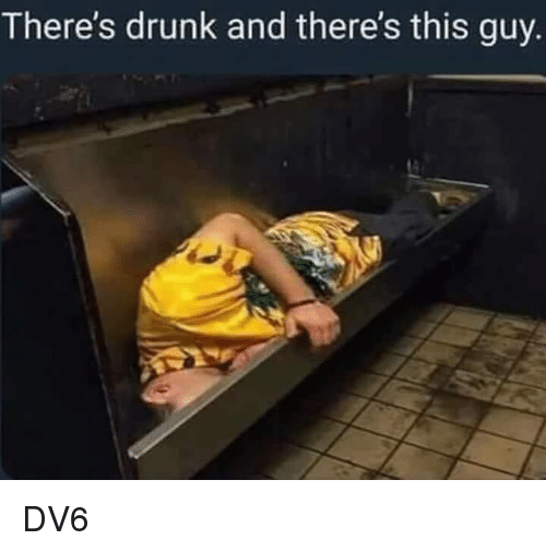 Theres Drunk And Theres This Guy Dv6 Drunk Meme On Esmemescom