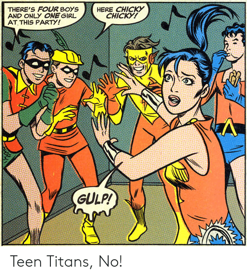 Party, Teen Titans, and Boys: THERE'S FOUR BOYS  AND ONLY ONEGIRL  AT THIS PARTY!  HERE CHICKY  CHICKY!  GULP! Teen Titans, No!