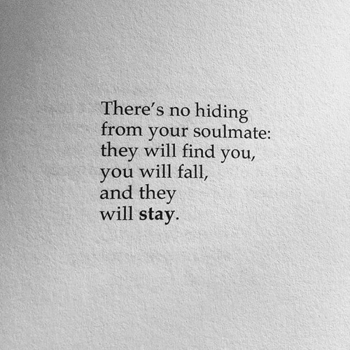 Fall, Will, and They: There's no hiding  from your soulmate:  they will find you,  you will fall,  and they  will stay.