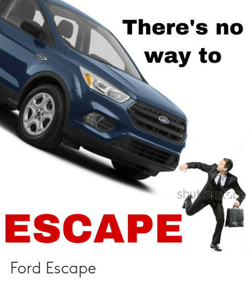 Reddit, Ford, and Ford Escape: There's no  way to  shurters Gok  ESCAPE Ford Escape