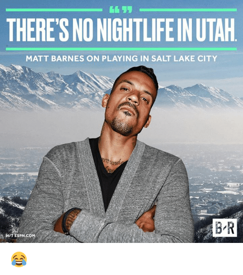 Matt Barnes, Arab, and Salt: THERE'S NONIGHTLIFEINUTAH  MATT BARNES ON PLAYING IN SALT LAKE CITY  ARAB R  HITESPN COM 😂