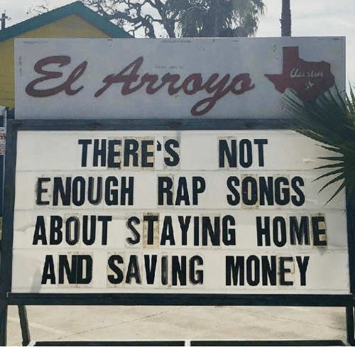Dank, Money, and Rap: THERE'S NOT  ENOUGH RAP SONGS  ABOUT STAYING HOME  AND SAVING MONEY
