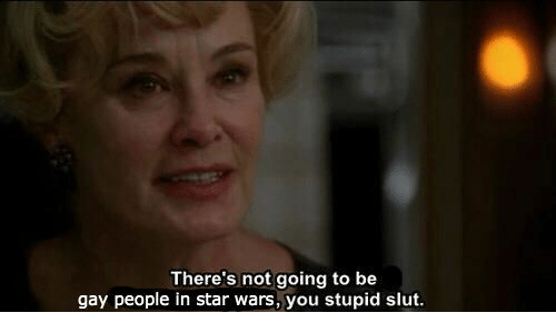 Not Going To: There's not going to be  gay people in star wars, you stupid slut.