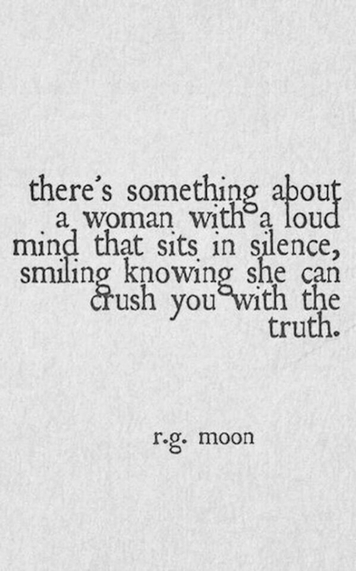 Crush, Moon, and Mind: there's something abou  a woman with a lou  mind that sits in silence,  smiling knowing she can  crush you Wi  truth.  r.g. moon