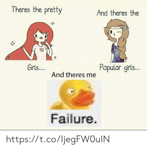 Girls, Failure, and Popular: Theres the pretty  And theres the  Girls...  Popular girls..  And theres me  Failure. https://t.co/IjegFW0uIN