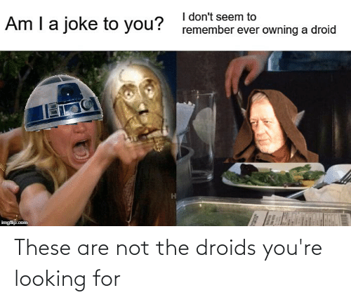 Are Not: These are not the droids you're looking for