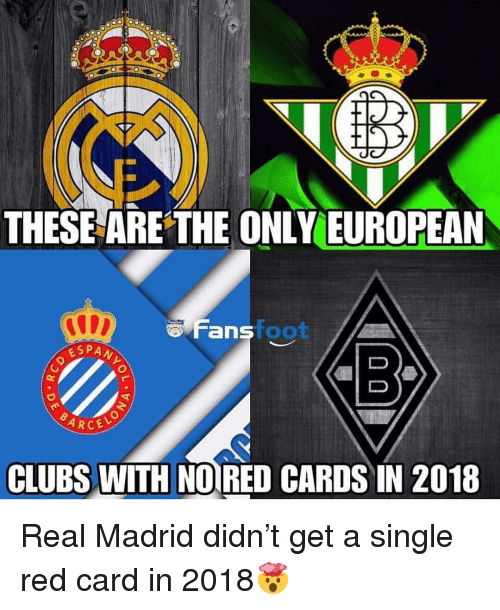 Memes, Real Madrid, and Single: THESE ARE' THE ONLY EUROPEAN  Fansfoot  ans OO  ARCE  CLUBS WITH NO RED CARDS IN 2018 Real Madrid didn't get a single red card in 2018🤯