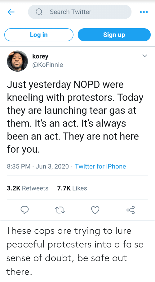 cops: These cops are trying to lure peaceful protesters into a false sense of doubt, be safe out there.
