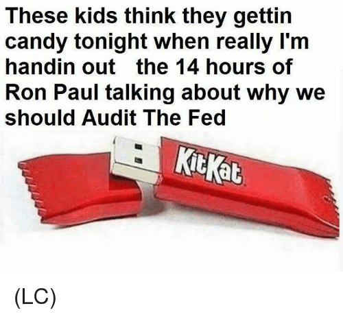 Ron Paul: These kids think they gettin  candy tonight when really Im  handin out the 14 hours of  Ron Paul talking about why we  should Audit The Fed  Kit Kab (LC)