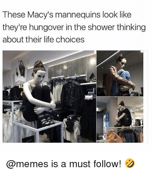 Funny, Life, and Meme: These Macy's mannequins look like  they're hungover in the shower thinking  about their life choices @memes is a must follow! 🤣