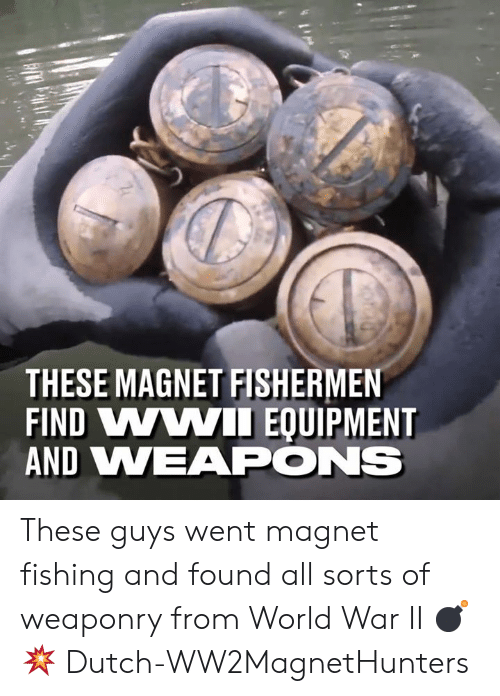 Equipment: THESE MAGNET FISHERMEN  FIND VWWII EQUIPMENT  AND VWEAPONS These guys went magnet fishing and found all sorts of weaponry from World War II 💣💥  Dutch-WW2MagnetHunters