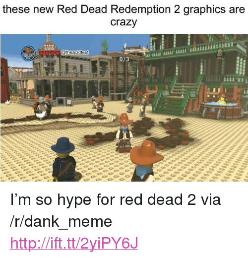 """Crazy, Dank, and Hype: these new Red Dead Redemption 2 graphics are  crazy  atheacidtest  0/3 <p>I'm so hype for red dead 2 via /r/dank_meme <a href=""""http://ift.tt/2yiPY6J"""">http://ift.tt/2yiPY6J</a></p>"""