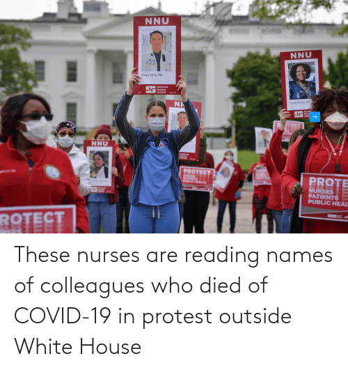 names: These nurses are reading names of colleagues who died of COVID-19 in protest outside White House