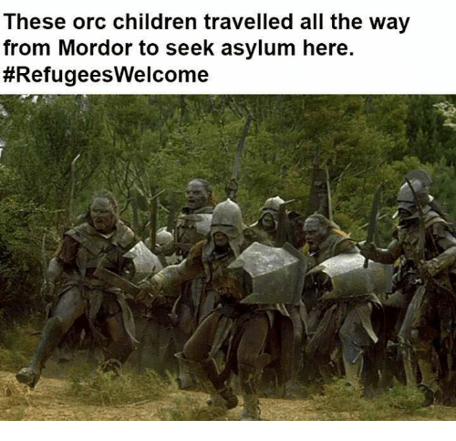 mordor: These orc children travelled all the way  from Mordor to seek asylum here.