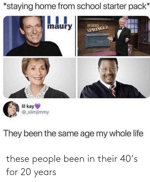 people: these people been in their 40's for 20 years