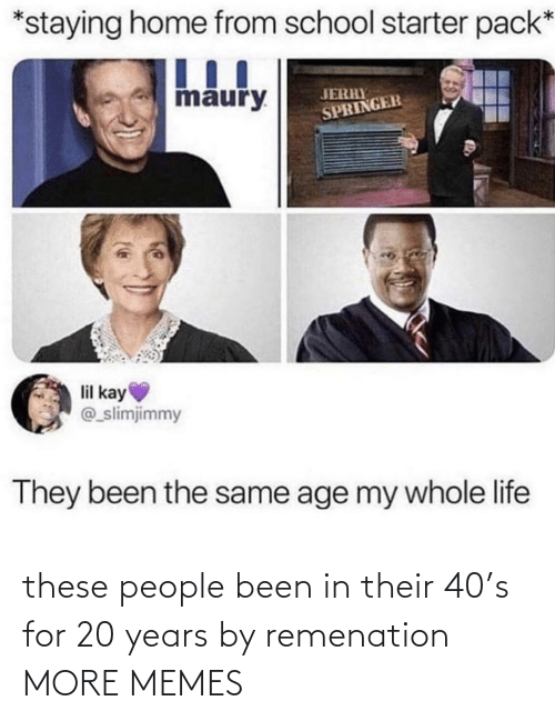 people: these people been in their 40's for 20 years by remenation MORE MEMES