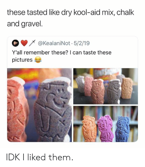 Dank, Kool Aid, and Pictures: these tasted like dry kool-aid mix, chalk  and gravel.  @KealaniNot 5/2/19  Y'all remember these? I can taste these  pictures IDK I liked them.