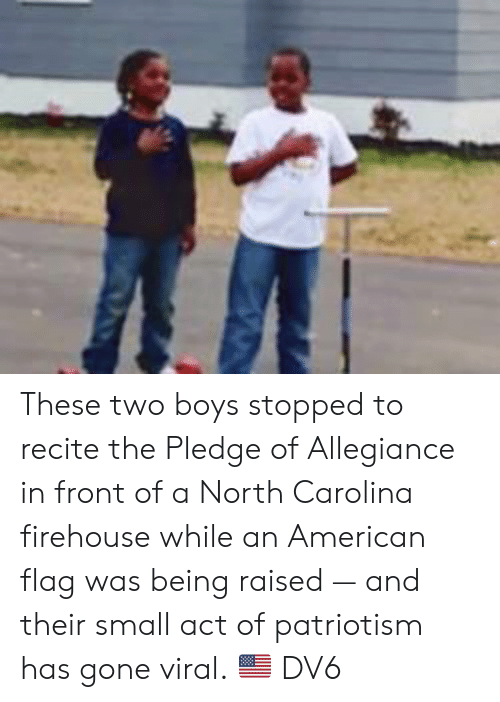 American Flag: These two boys stopped to recite the Pledge of Allegiance in front of a North Carolina firehouse while an American flag was being raised — and their small act of patriotism has gone viral. 🇺🇸  DV6