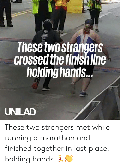 Dank, Finish Line, and Running: These twostrangers  crossed the finish line  holding hands.  UNILAD These two strangers met while running a marathon and finished together in last place, holding hands 🏃‍♀️👏