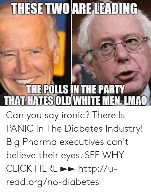 The Polls: THESETWOARE LEADING  THE POLLS IN THE PARTY  THAT HATES OLD WHITE MEN. LMAO Can you say ironic?  There Is PANIC In The Diabetes Industry! Big Pharma executives can't believe their eyes. SEE WHY CLICK HERE ►► http://u-read.org/no-diabetes