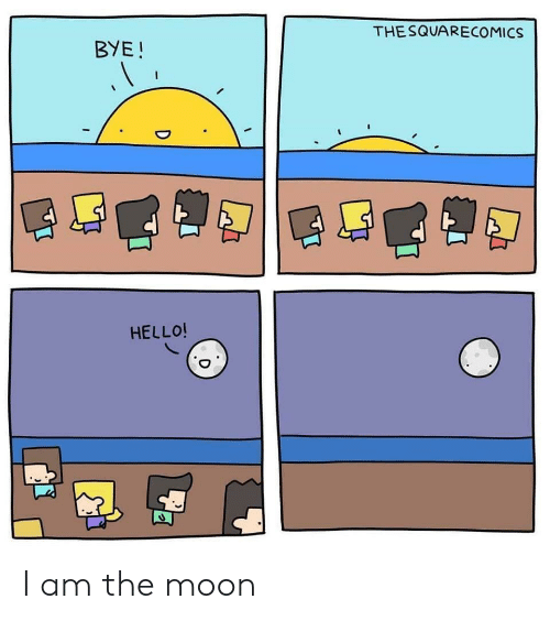 Hello, Moon, and The Moon: THESQUARECOMICS  BYE!  HELLO! I am the moon