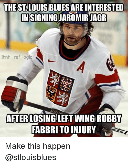 Robby: THEST.LOUIS BLUES ARE INTERESTED  IN SIGNING JAROMIR JAGR  @nhl_ref_logi  AFTER LOSING LEFT WING ROBBY  FABBRI TO INJURY Make this happen @stlouisblues