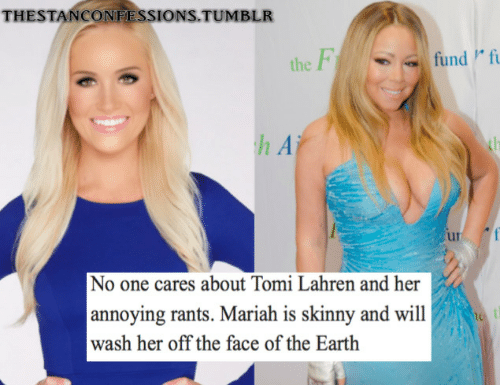 Skinny, Tumblr, and Earth: THESTANCONFESSIONS.TUMBLR  the  h A  No one cares about Tomi Lahren and her  annoying rants. Mariah is skinny and will  wash her off the face of the Earth