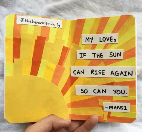 Love, Sun, and The Sun: @thetypewriterdaily  MY LOVE,  IF THE SUN  CAN RISE AGAIN  SO CAN YOU  MANSI