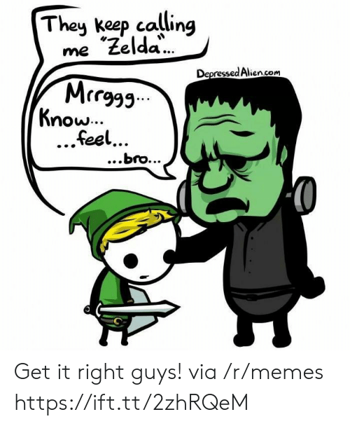 "Memes, Alien, and Zelda: Theu keep calling  me ""Zelda  MrrF  feel  Depressed Alien.com  now...  ...bro... Get it right guys! via /r/memes https://ift.tt/2zhRQeM"