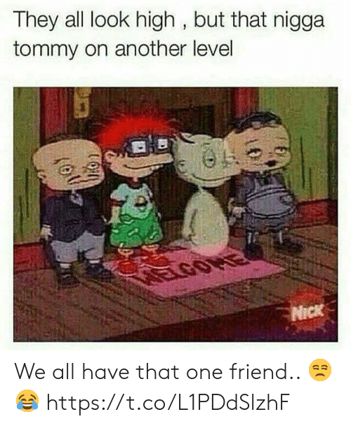 tommy: They all look high, but that nigga  tommy on another level We all have that one friend.. 😒😂 https://t.co/L1PDdSlzhF
