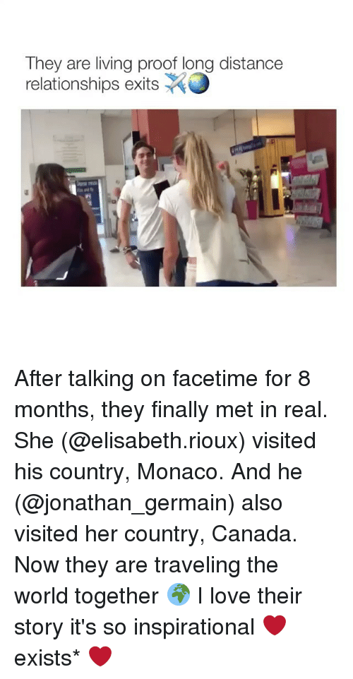 Elisabeth: They are living proof long distance  relationships exits O After talking on facetime for 8 months, they finally met in real. She (@elisabeth.rioux) visited his country, Monaco. And he (@jonathan_germain) also visited her country, Canada. Now they are traveling the world together 🌍 I love their story it's so inspirational ❤️ exists* ❤