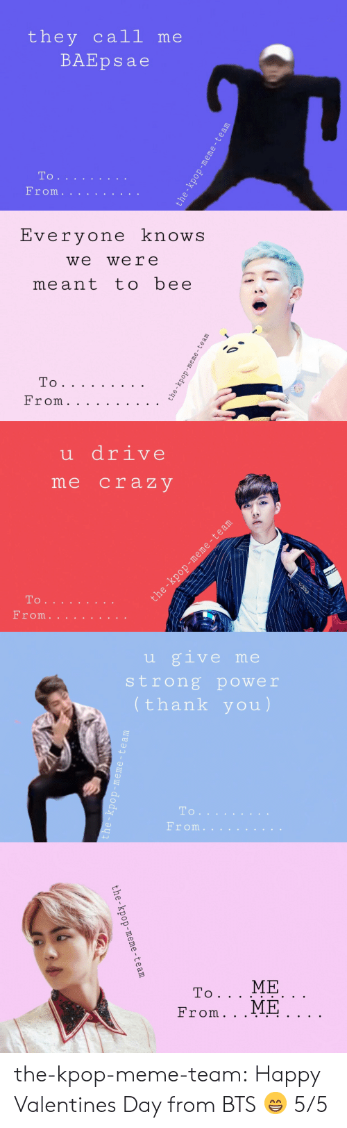 Meme, Tumblr, and Valentine's Day: they call me  BAEpsae  To   Evervone knowS  we were  meant tobee   u drive  me craz V  то .   u give me  strong power  thank you)  To  From.   the-kpop-meme-team the-kpop-meme-team:  Happy Valentines Day from BTS 😁 5/5