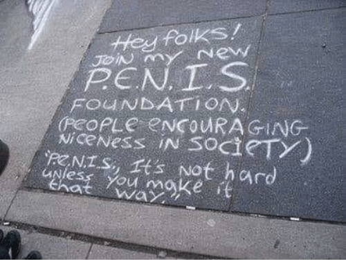 Dank, Penis, and 🤖: tHey folKS/  PEN T S  FOUNBATION  Nicevess IN SOCI TY  PENIS, rs Not hard  that way