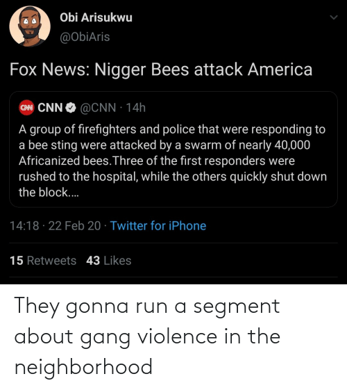 Run: They gonna run a segment about gang violence in the neighborhood