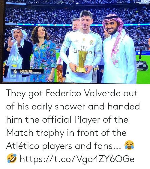 His: They got Federico Valverde out of his early shower and handed him the official Player of the Match trophy in front of the Atlético players and fans... 😂🤣 https://t.co/Vga4ZY6OGe