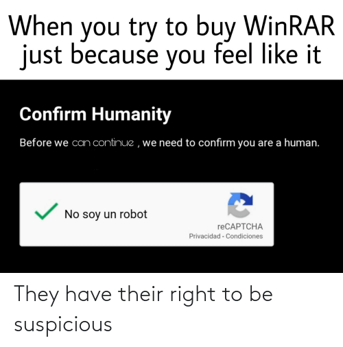 Suspicious: They have their right to be suspicious