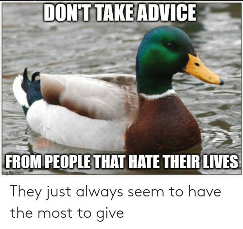 The Most: They just always seem to have the most to give