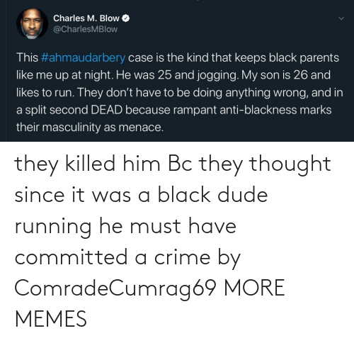 Crime: they killed him Bc they thought since it was a black dude running he must have committed a crime by ComradeCumrag69 MORE MEMES